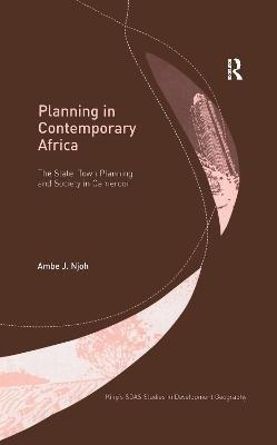 Planning in Contemporary Africa - The State, Town Planning and Society in Cameroon (Hardcover, New Ed): Ambe J. Njoh