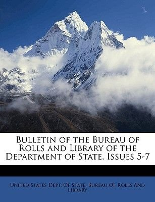 Bulletin of the Bureau of Rolls and Library of the Department of State, Issues 5-7 (Paperback): States Dept of State Bureau...
