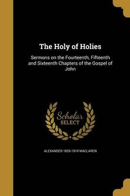 The Holy of Holies (Paperback): Alexander 1826-1910 MacLaren