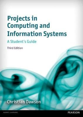 Projects in Computing and Information Systems 3rd edn - A Student's Guide (Paperback, 3rd edition): Christian Dawson