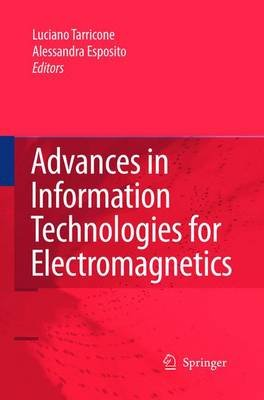 Advances in Information Technologies for Electromagnetics (Paperback): Luciano Tarricone, Alessandra Espositio