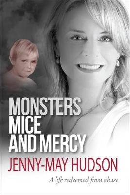 Monsters, Mice And Mercy - A Life Redeemed From Abuse (Paperback): Jenny-May Hudson