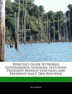 Webster's Guide to World Governments - Suriname, Featuring Preisdent Ronald Venetiaan and President-Elect Desi Bouterse...