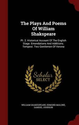 The Plays and Poems of William Shakspeare - PT. 2. Historical Account of the English Stage. Emendations and Additions. Tempest....