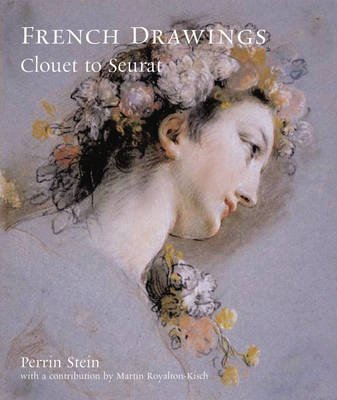 French Drawings from The British Museum - Clouet to Seurat (Paperback): Perrin Stein, Martin Royalton-Kisch