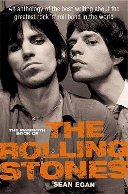 The Mammoth Book of the Rolling Stones - An anthology of the best writing about the greatest rock `n' roll band in the...