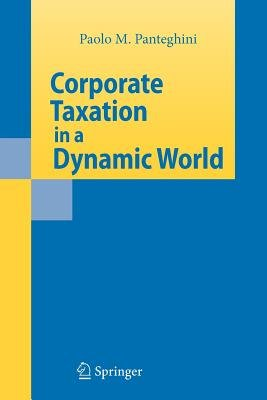 Corporate Taxation in a Dynamic World (Paperback): Paolo M. Panteghini
