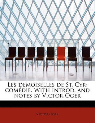 Les Demoiselles de St. Cyr; Com Die. with Introd. and Notes by Victor Oger (English, French, Paperback): Victor Oger