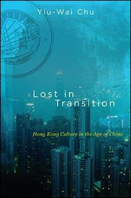 Lost in Transition - Hong Kong Culture in the Age of China (Paperback): Yiu-Wai Chu