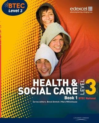 BTEC Level 3 National Health and Social Care: Student Book 1 (Paperback): Beryl Stretch, Mary Whitehouse