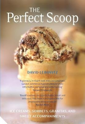 The Perfect Scoop - Ice Creams, Sorbets, Granitas and Sweet Accompaniments (Paperback): David Lebovitz