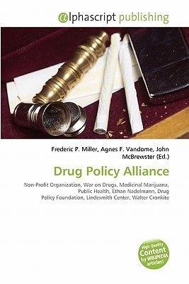 Drug Policy Alliance (Paperback): Frederic P. Miller, Agnes F. Vandome, John McBrewster