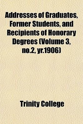 Addresses of Graduates, Former Students, and Recipients of Honorary Degrees (Volume 3, No.2, Yr.1906) (Paperback): Trinity...