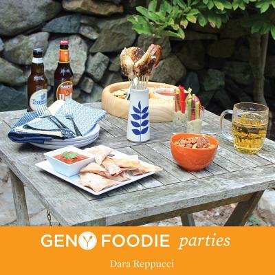 Gen y Foodie Parties - Healthy and Simple Recipes to Wow a Crowd (Paperback): Dara Reppucci
