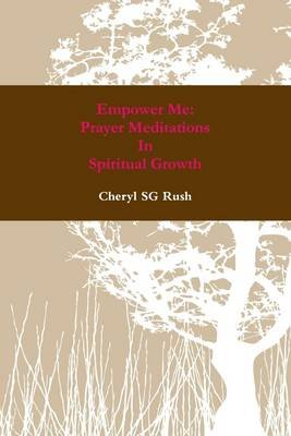 Empower Me: Prayer Meditations In Spiritual Growth (Electronic book text): Cheryl SG Rush