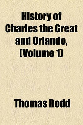 History of Charles the Great and Orlando, (Volume 1) (Paperback): Thomas Rodd