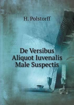de Versibus Aliquot Iuvenalis Male Suspectis (Latin, Paperback): H Polstorff
