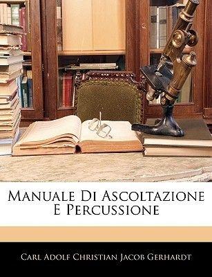 Manuale Di Ascoltazione E Percussione (English, Italian, Paperback): Carl Adolf Christian Jacob Gerhardt