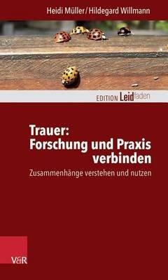 Trauer: Forschung Und Praxis Verbinden - Zusammenhange Verstehen Und Nutzen (German, Paperback): Heidi Muller, Hildegard...