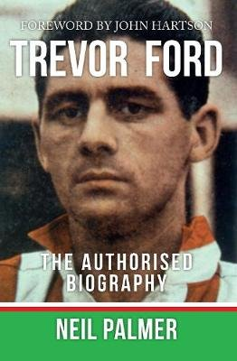 Trevor Ford - The Authorised Biography (Paperback): Neil Palmer