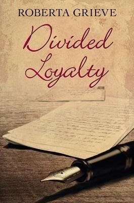 Divided Loyalty (Hardcover, Alabama): Roberta Grieve