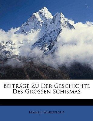 Beitrage Zu Der Geschichte Des Grossen Schismas (English, German, Paperback): Franz J. Scheuffgen