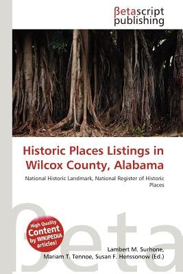 Historic Places Listings in Wilcox County, Alabama (Paperback): Lambert M. Surhone, Mariam T. Tennoe, Susan F. Henssonow