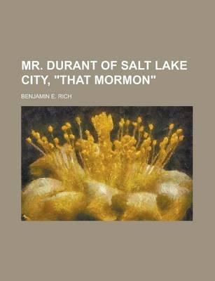 Mr. Durant of Salt Lake City, That Mormon (Paperback): Benjamin E. Rich