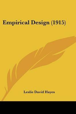 Empirical Design (1915) (Paperback): Leslie David Hayes