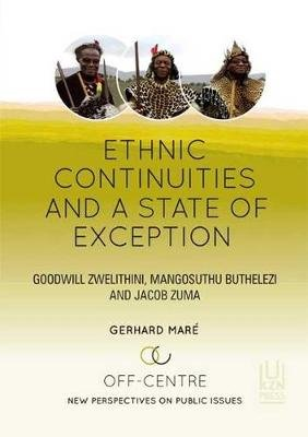 Ethnic Continuities and A State of Exception: Volume 3 - Goodwill Zwelithini, Mangosuthu Buthelezi and Jacob Zuma (Paperback):...