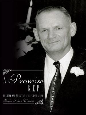 A Promise Kept - The Life and Ministry of REV. Sam Allen (Electronic book text): Becky Allen Martin
