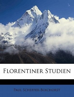 Florentiner Studien (English, German, Paperback): Paul Scheffer-Boichorst