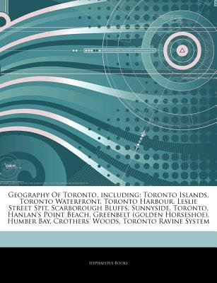 Articles on Geography of Toronto, Including - Toronto Islands, Toronto Waterfront, Toronto Harbour, Leslie Street Spit,...