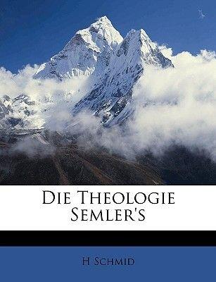 Die Theologie Semler's (English, German, Paperback): H. Schmid