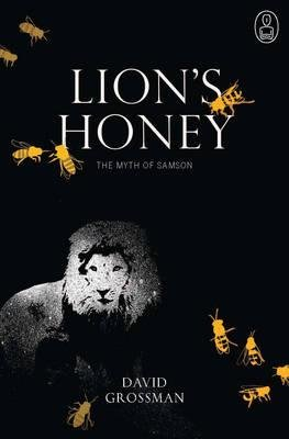 Lion's Honey - The Myth of Samson (Hardcover): David Grossman