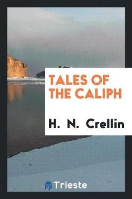 Tales of the Caliph (Paperback): H. Crellin