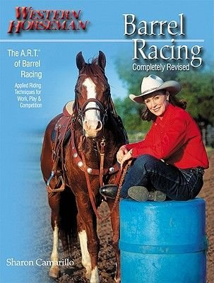 Barrel Racing - The A.R.T. (Approach, Rate, Turn) of Barrel Racing (Paperback, New Ed): Sharon Camarillo