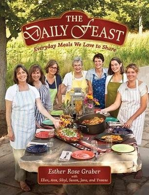 Daily Feast - Everyday Meals We Love To Share (Hardcover): Esther Rose Graber