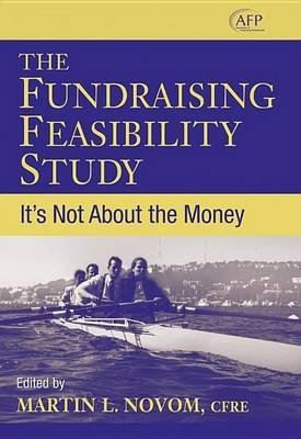 The Fundraising Feasibility Study: It's Not about the Money (Afp Fund Development Series) (Electronic book text): Martin...