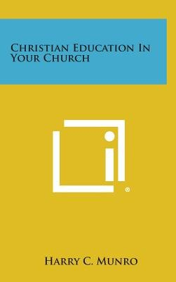 Christian Education in Your Church (Hardcover): Harry C. Munro