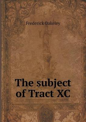 The Subject of Tract XC (Paperback): Frederick Oakeley