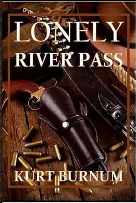 Lonely River Pass - A Time Walker Novel (Paperback): Kurt Russell Burnum, Celeste Rose Craig