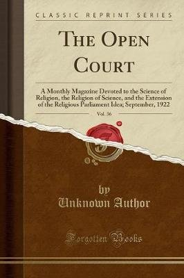 The Open Court, Vol. 36 - A Monthly Magazine Devoted to the Science of Religion, the Religion of Science, and the Extension of...