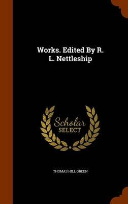Works. Edited by R. L. Nettleship (Hardcover): Thomas Hill Green