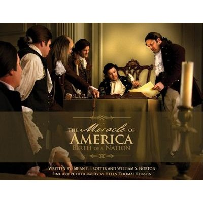 The Miracle of America - Birth of a Nation (Hardcover): Brian P Trotter, William S Norton