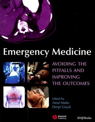 Emergency Medicine - Avoiding the Pitfalls and Improving the Outcomes (Paperback): Amal Mattu, Deepi G. Goyal