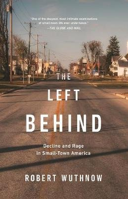 The Left Behind - Decline and Rage in Small-Town America (Paperback): Robert Wuthnow