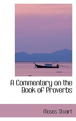 A Commentary on the Book of Proverbs (Hardcover): Moses Stuart