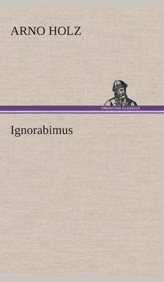 Ignorabimus (German, Hardcover): Arno Holz