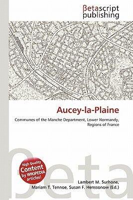 Aucey-La-Plaine (Paperback): Lambert M. Surhone, Mariam T. Tennoe, Susan F. Henssonow
